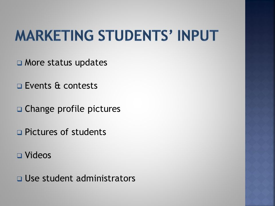  More status updates  Events & contests  Change profile pictures  Pictures of students  Videos  Use student administrators