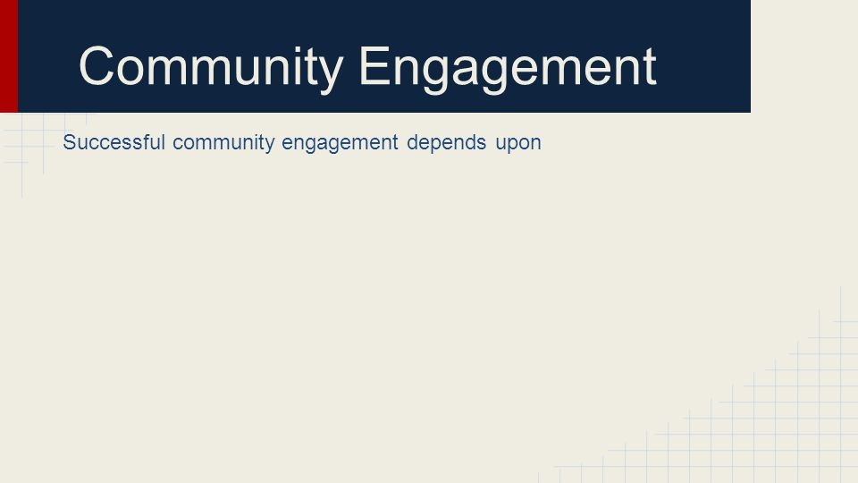 Community Engagement Successful community engagement depends upon