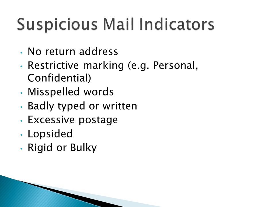 No return address Restrictive marking (e.g. Personal, Confidential) Misspelled words Badly typed or written Excessive postage Lopsided Rigid or Bulky