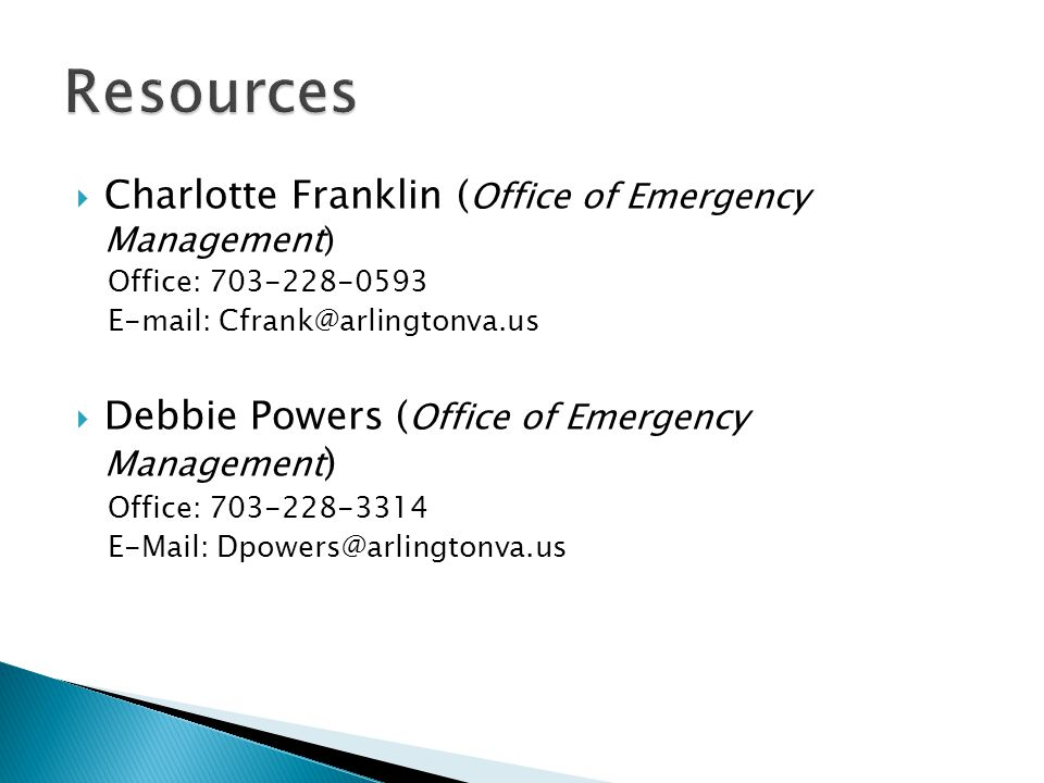  Charlotte Franklin ( Office of Emergency Management) Office: 703-228-0593 E-mail: Cfrank@arlingtonva.us  Debbie Powers ( Office of Emergency Management ) Office: 703-228-3314 E-Mail: Dpowers@arlingtonva.us