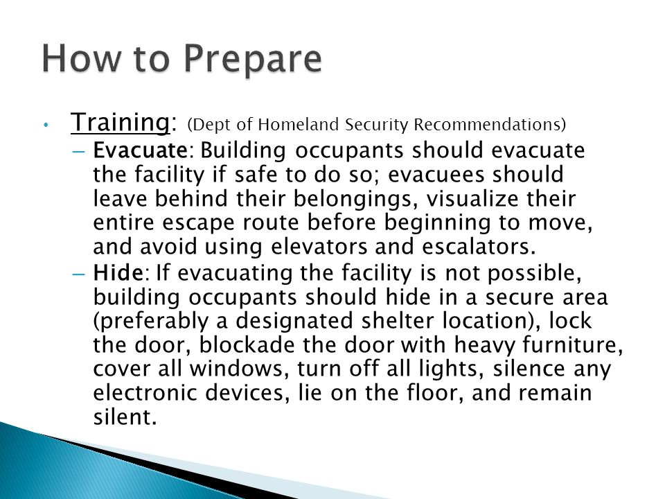 Training: (Dept of Homeland Security Recommendations) – Evacuate: Building occupants should evacuate the facility if safe to do so; evacuees should le