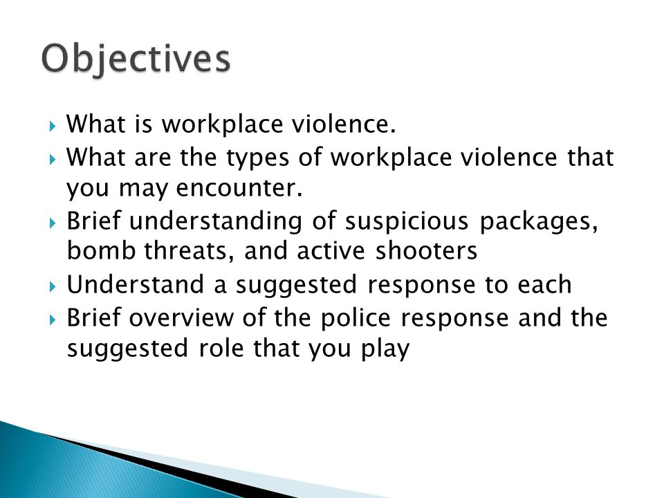  What is workplace violence.  What are the types of workplace violence that you may encounter.  Brief understanding of suspicious packages, bomb th