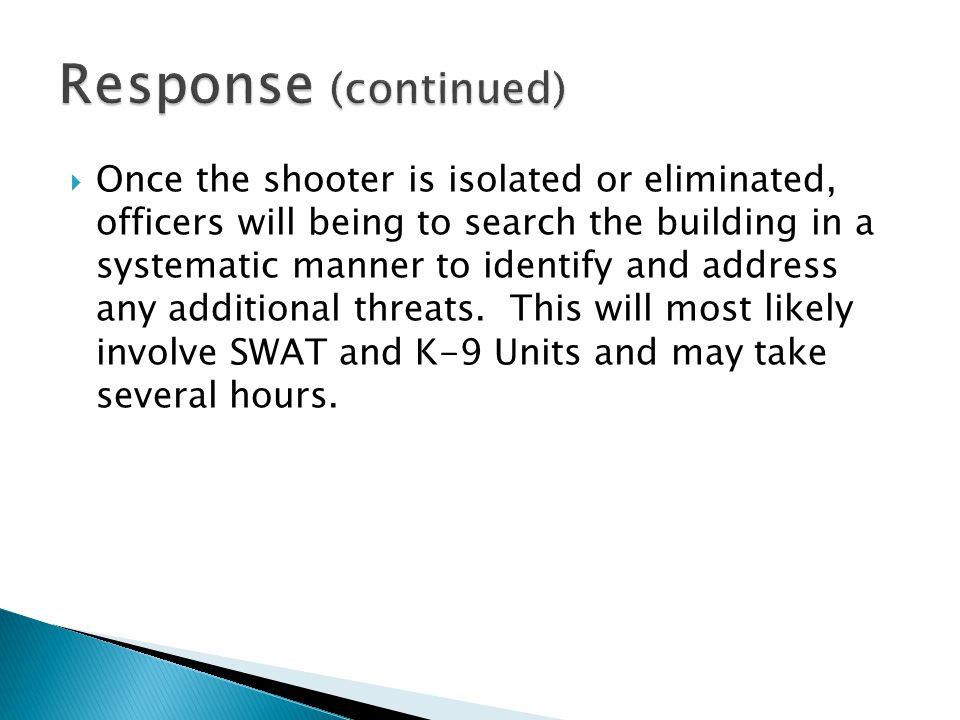  Once the shooter is isolated or eliminated, officers will being to search the building in a systematic manner to identify and address any additional