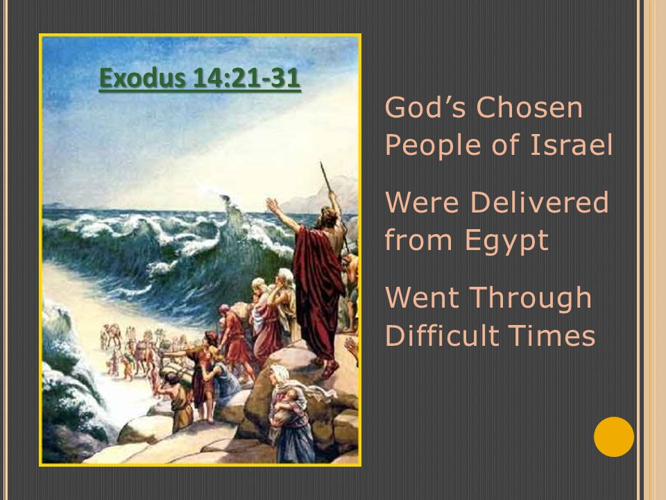 God's Chosen People of Israel Were Delivered from Egypt Went Through Difficult Times Exodus 14:21-31