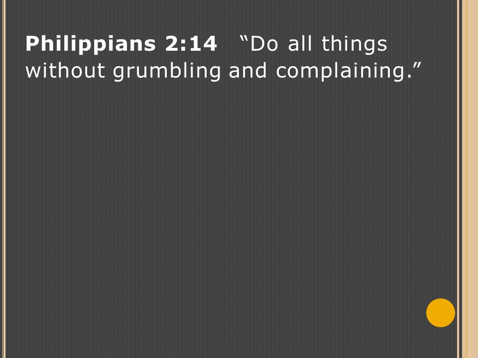 "Philippians 2:14 ""Do all things without grumbling and complaining."""