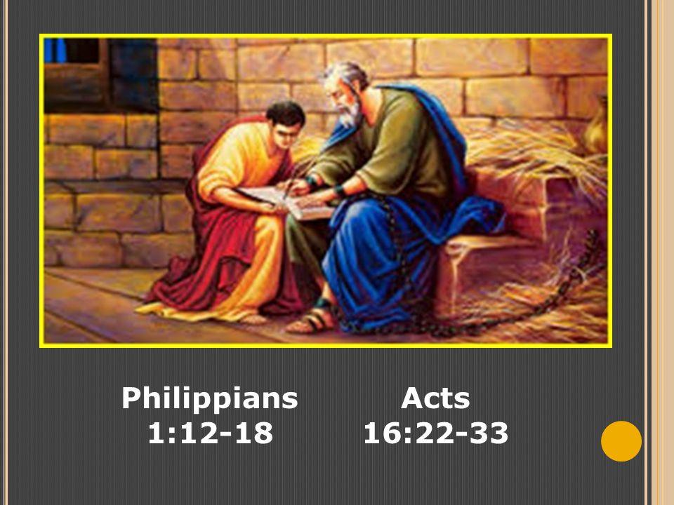 Philippians 1:12-18 Acts 16:22-33