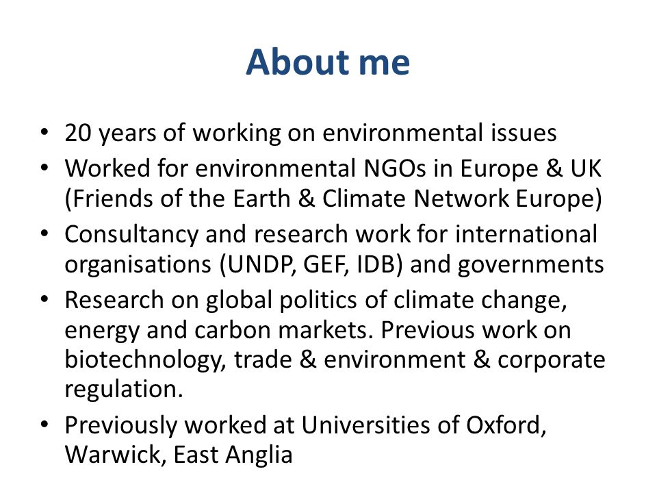 About me 20 years of working on environmental issues Worked for environmental NGOs in Europe & UK (Friends of the Earth & Climate Network Europe) Cons