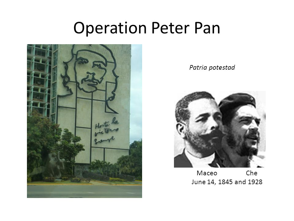 Operation Peter Pan Patria potestad Maceo Che June 14, 1845 and 1928