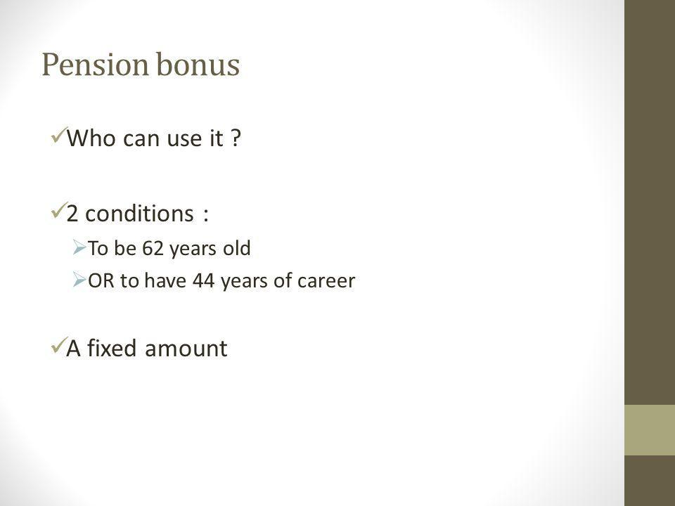 Pension bonus Who can use it .