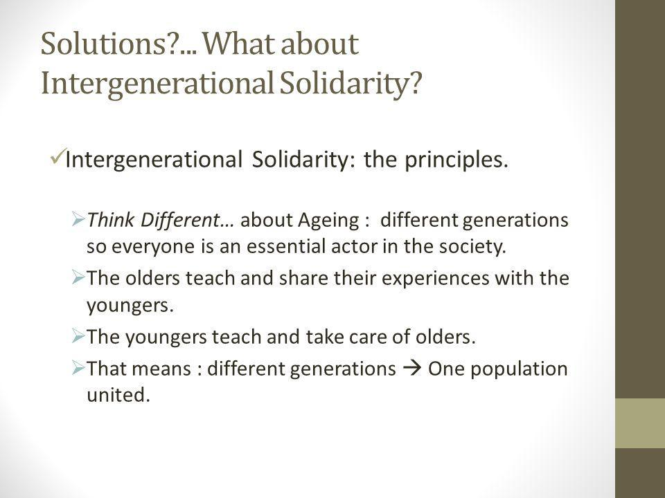 Solutions ... What about Intergenerational Solidarity.
