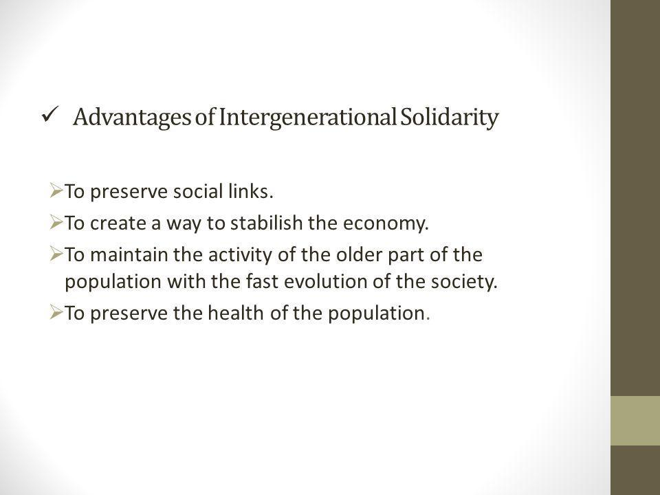 Advantages of Intergenerational Solidarity  To preserve social links.