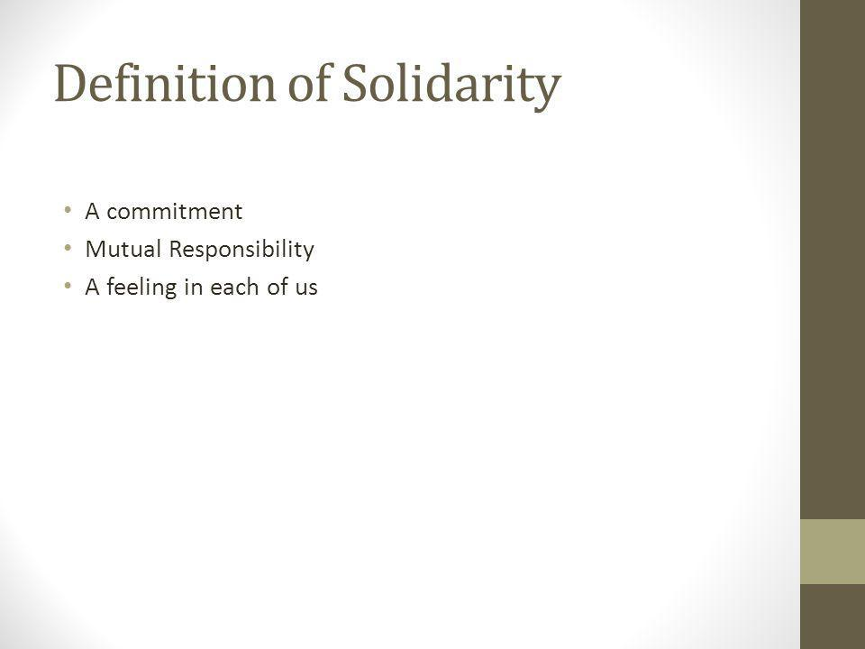 Definition of Solidarity A commitment Mutual Responsibility A feeling in each of us