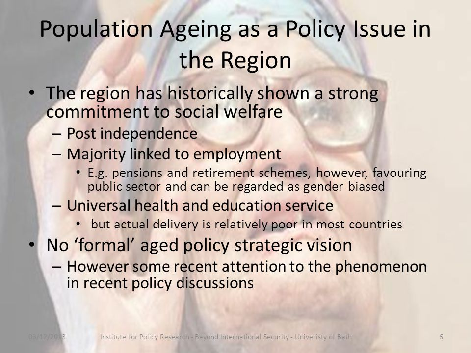 Ageing is not a 'major' policy concern for the majority of countries in the region 03/12/2013Institute for Policy Research - Beyond International Security - Univeristy of Bath7