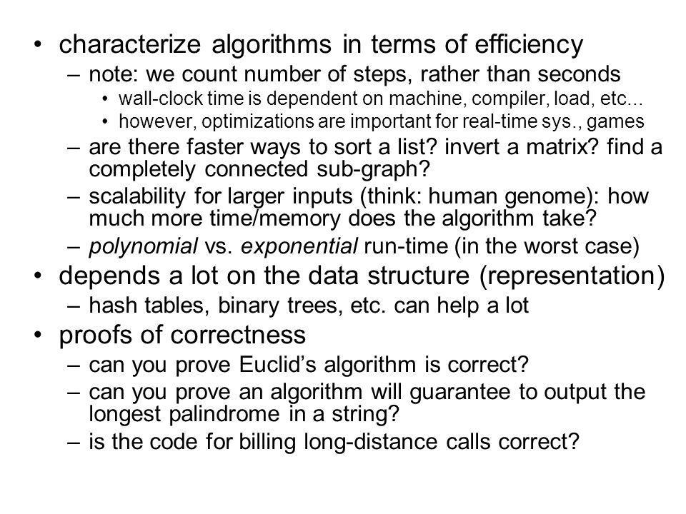 characterize algorithms in terms of efficiency –note: we count number of steps, rather than seconds wall-clock time is dependent on machine, compiler, load, etc...