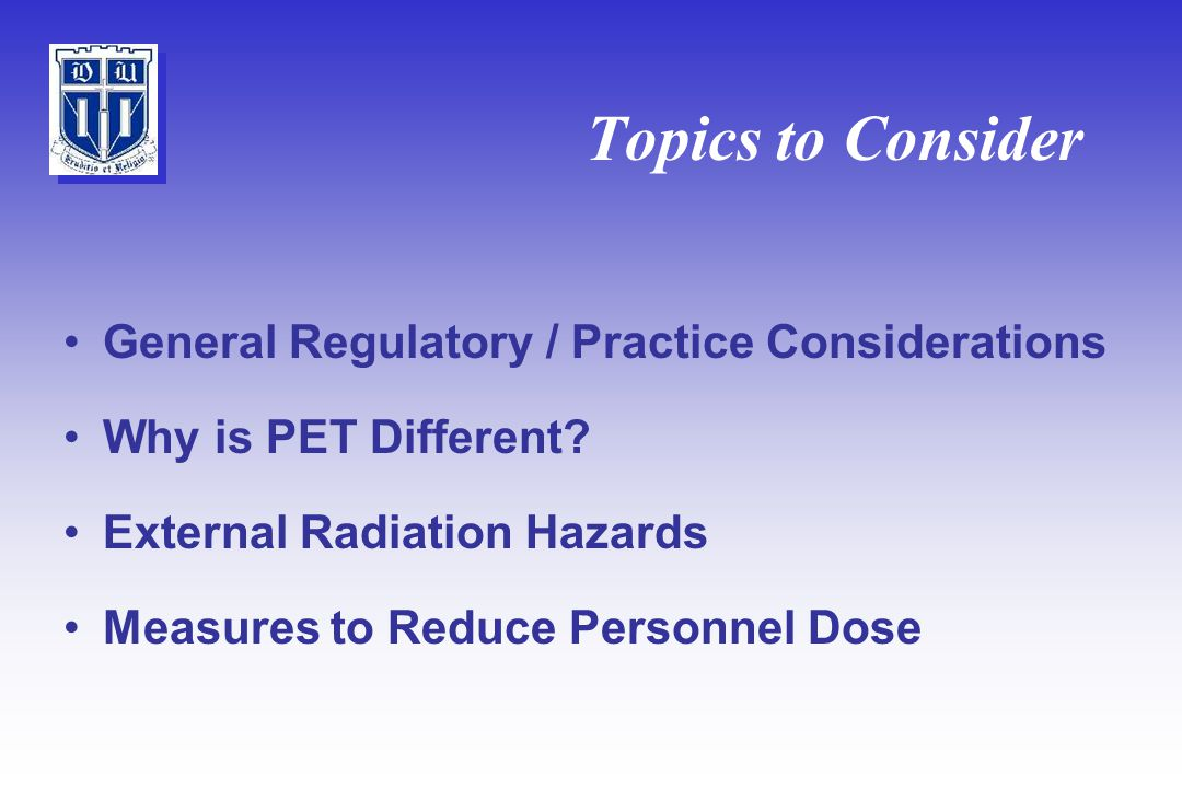 Topics to Consider General Regulatory / Practice Considerations Why is PET Different.