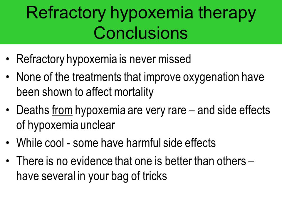 Refractory hypoxemia therapy Conclusions Refractory hypoxemia is never missed None of the treatments that improve oxygenation have been shown to affec