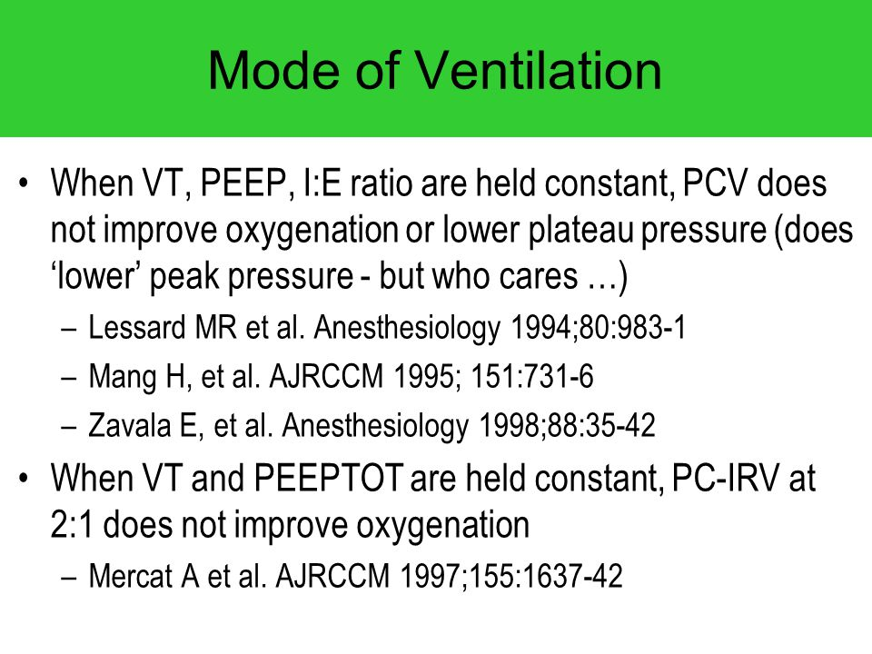 Mode of Ventilation When VT, PEEP, I:E ratio are held constant, PCV does not improve oxygenation or lower plateau pressure (does 'lower' peak pressure