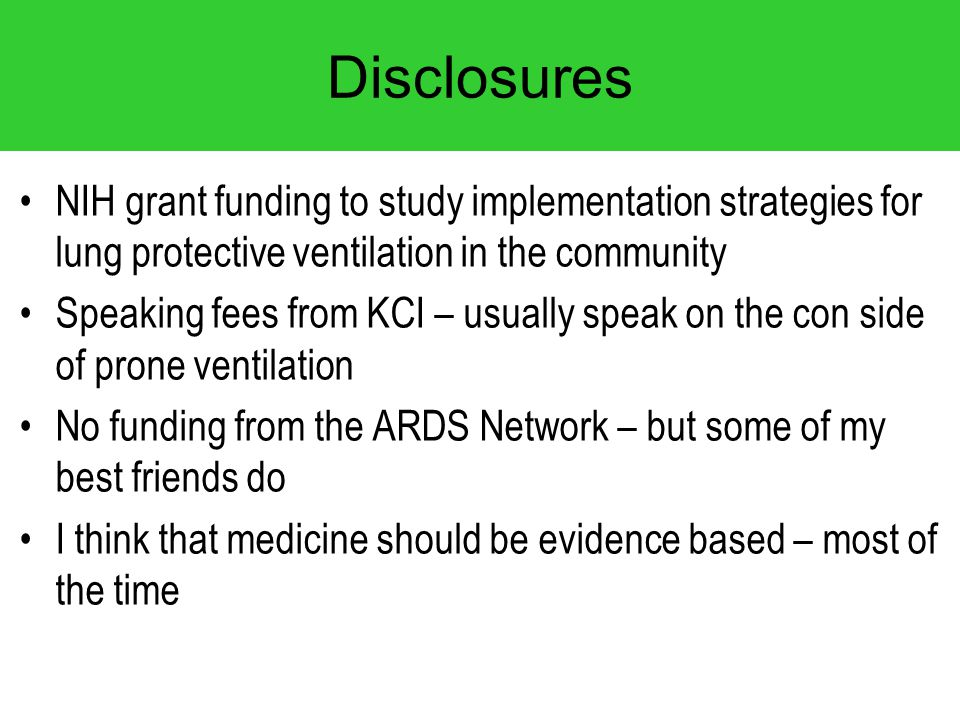 Disclosures NIH grant funding to study implementation strategies for lung protective ventilation in the community Speaking fees from KCI – usually spe