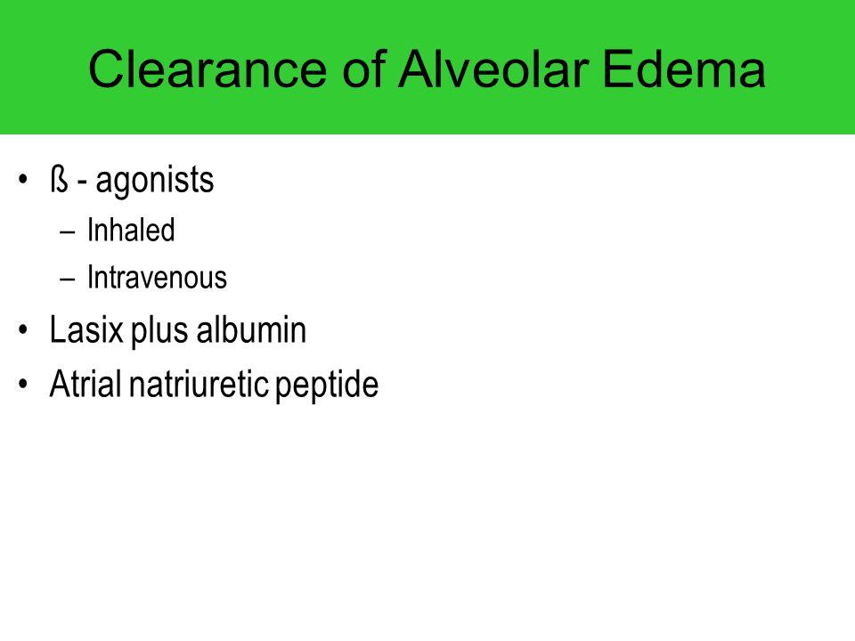 Clearance of Alveolar Edema ß - agonists –Inhaled –Intravenous Lasix plus albumin Atrial natriuretic peptide