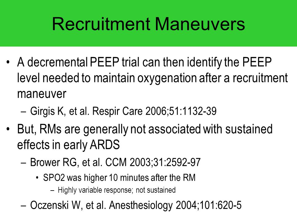 Recruitment Maneuvers A decremental PEEP trial can then identify the PEEP level needed to maintain oxygenation after a recruitment maneuver –Girgis K,
