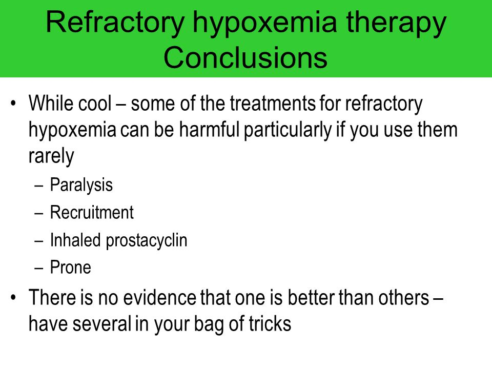 Refractory hypoxemia therapy Conclusions While cool – some of the treatments for refractory hypoxemia can be harmful particularly if you use them rare