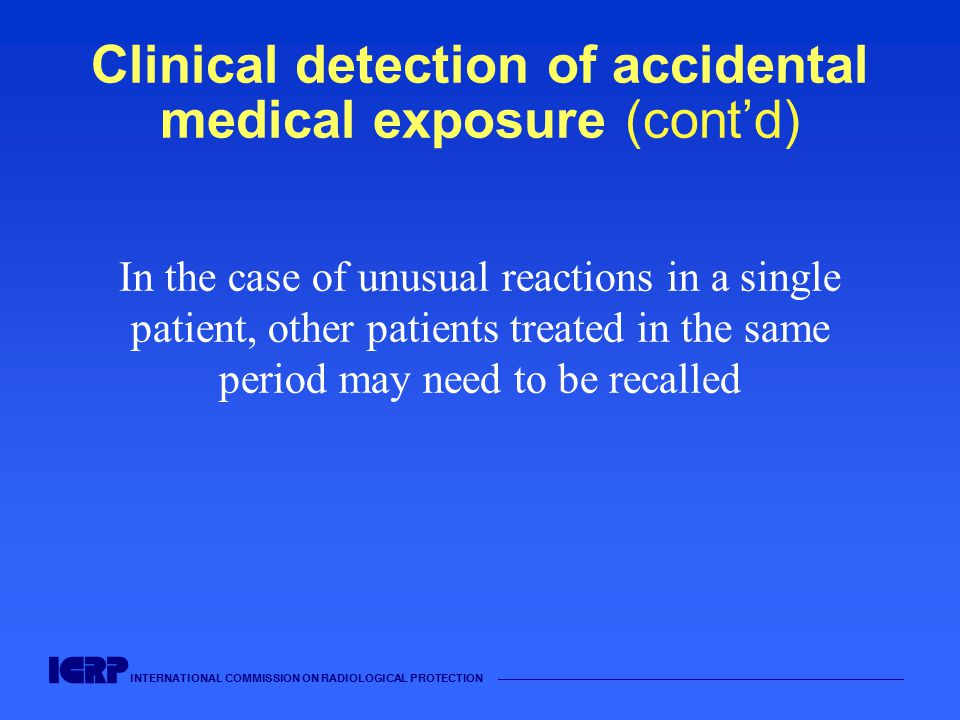 INTERNATIONAL COMMISSION ON RADIOLOGICAL PROTECTION —————————————————————————————————————— Clinical detection of accidental medical exposure (cont'd)