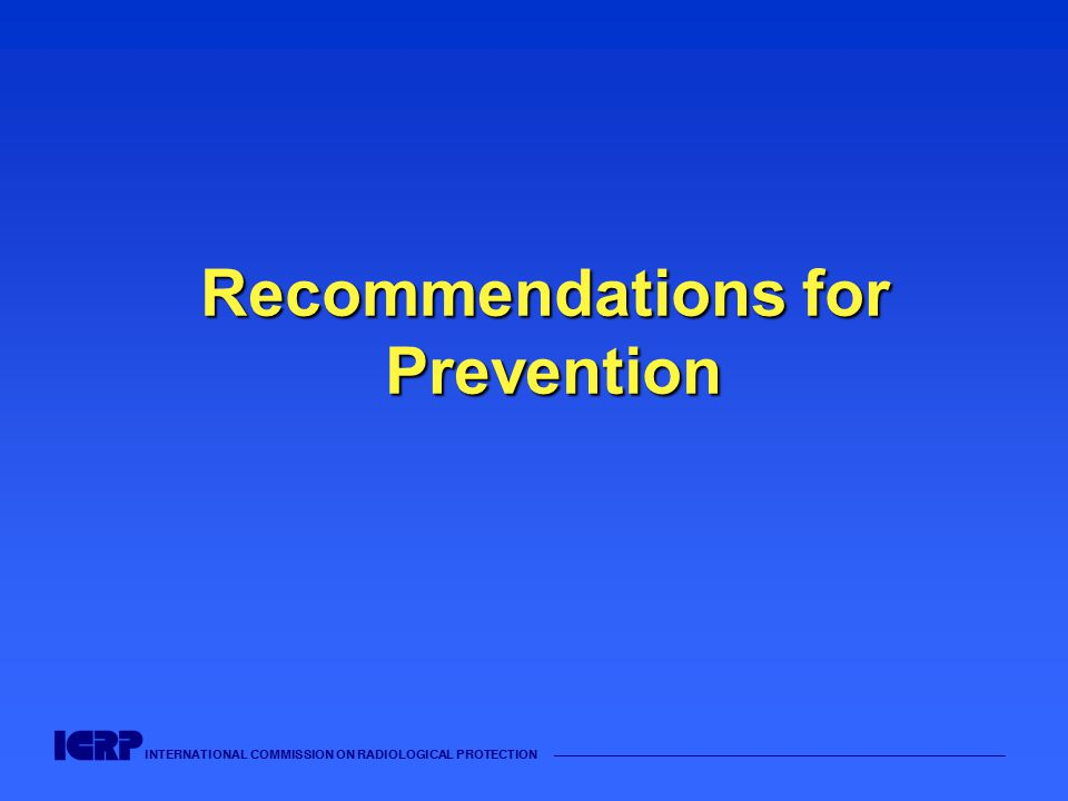 INTERNATIONAL COMMISSION ON RADIOLOGICAL PROTECTION —————————————————————————————————————— Recommendations for Prevention