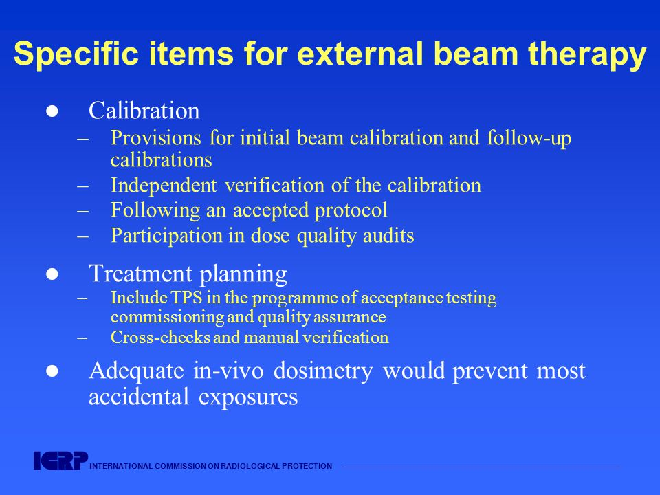 INTERNATIONAL COMMISSION ON RADIOLOGICAL PROTECTION —————————————————————————————————————— Specific items for external beam therapy Calibration –Provi