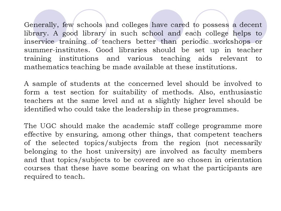 More inservice work that is based in the school should be encouraged rather than taking teachers outside the school. School-based support services sho