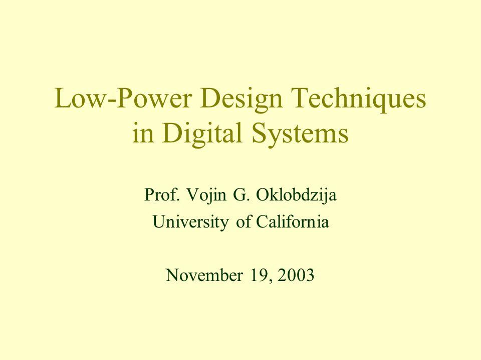 Low-Power Design Techniques in Digital Systems Prof. Vojin G. Oklobdzija University of California November 19, 2003