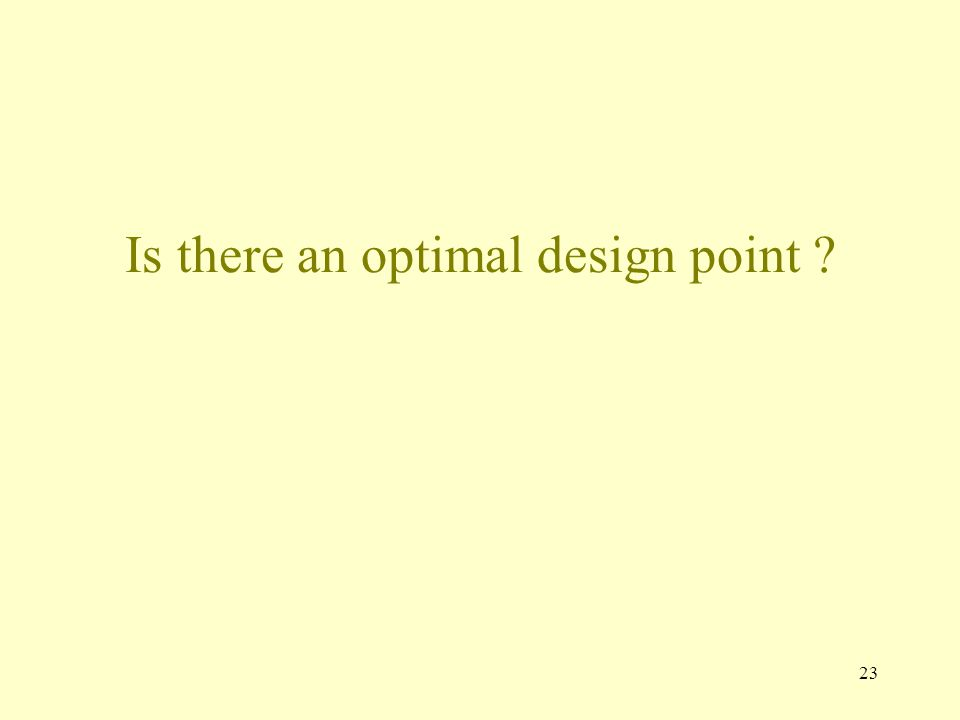 23 Is there an optimal design point ?