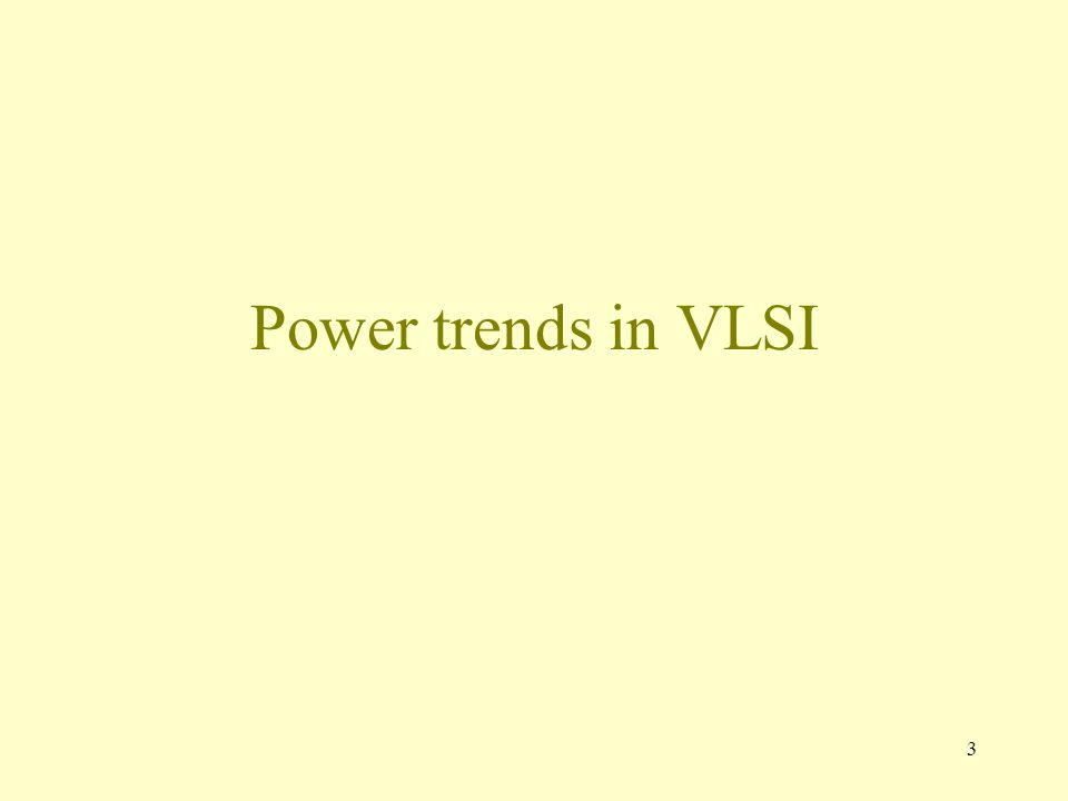 3 Power trends in VLSI