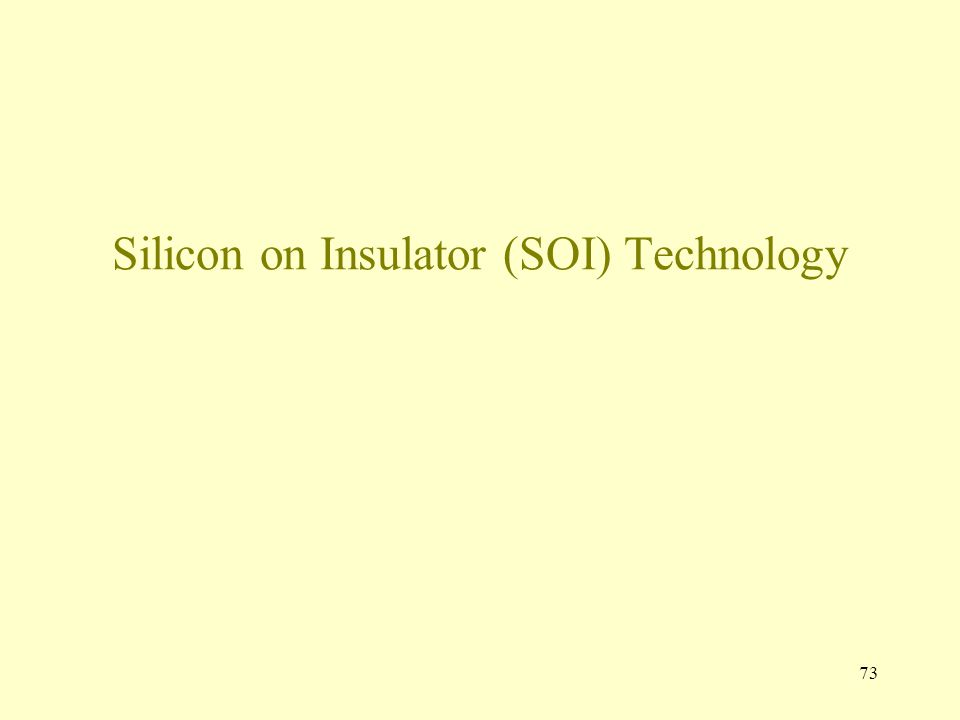 73 Silicon on Insulator (SOI) Technology