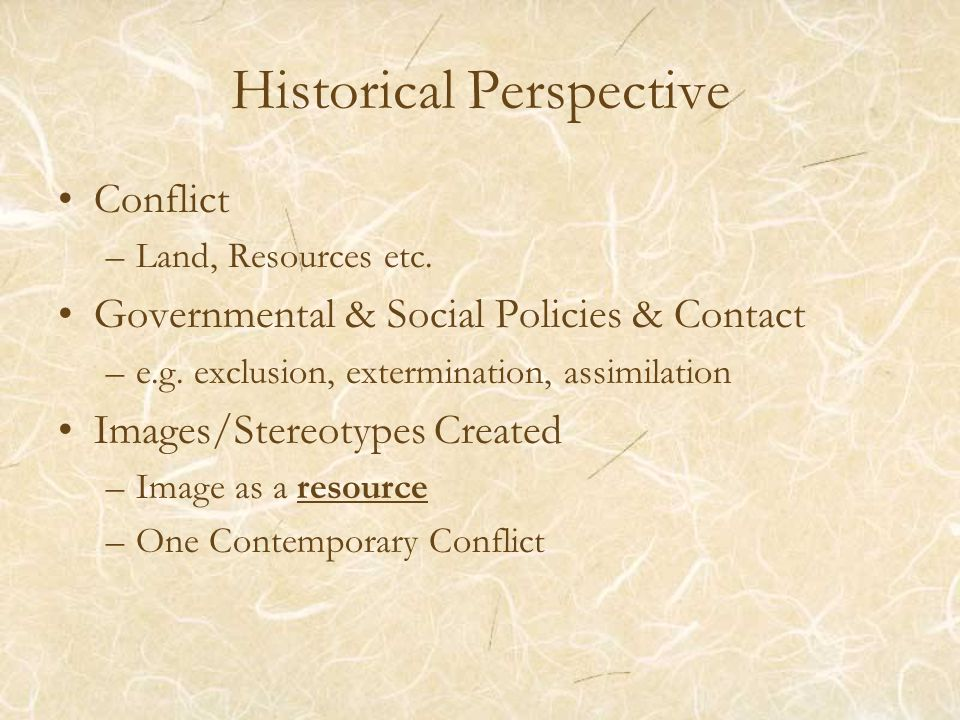 Historical Perspective Conflict –Land, Resources etc.