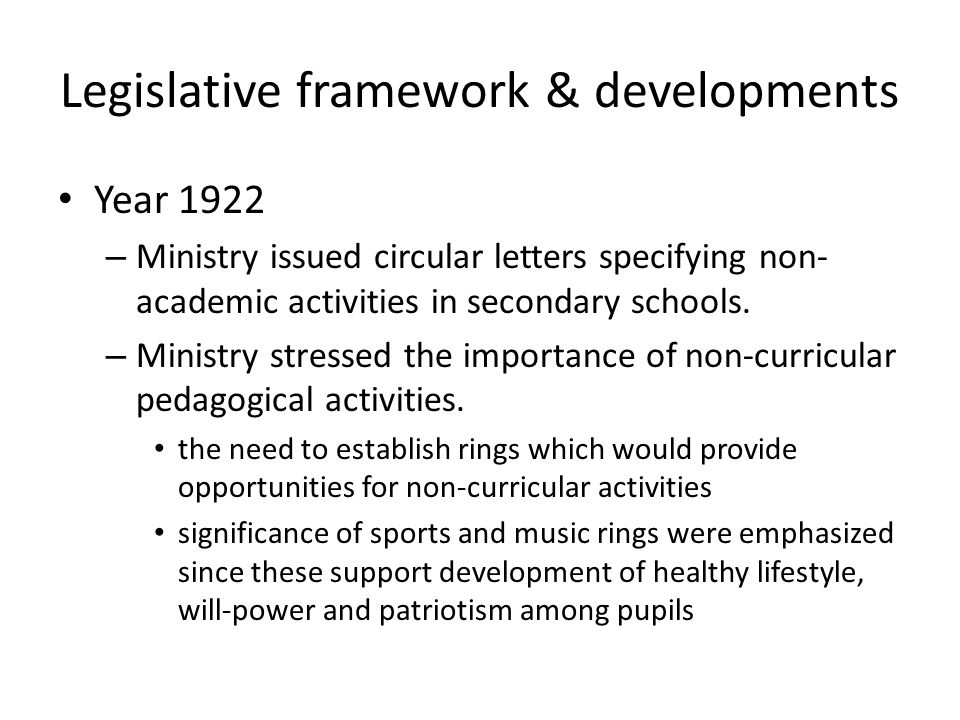 Legislative framework & developments Year 1922 – Ministry issued circular letters specifying non- academic activities in secondary schools.