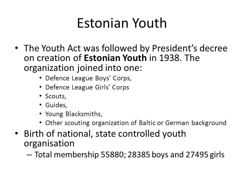 Estonian Youth The Youth Act was followed by President's decree on creation of Estonian Youth in 1938.