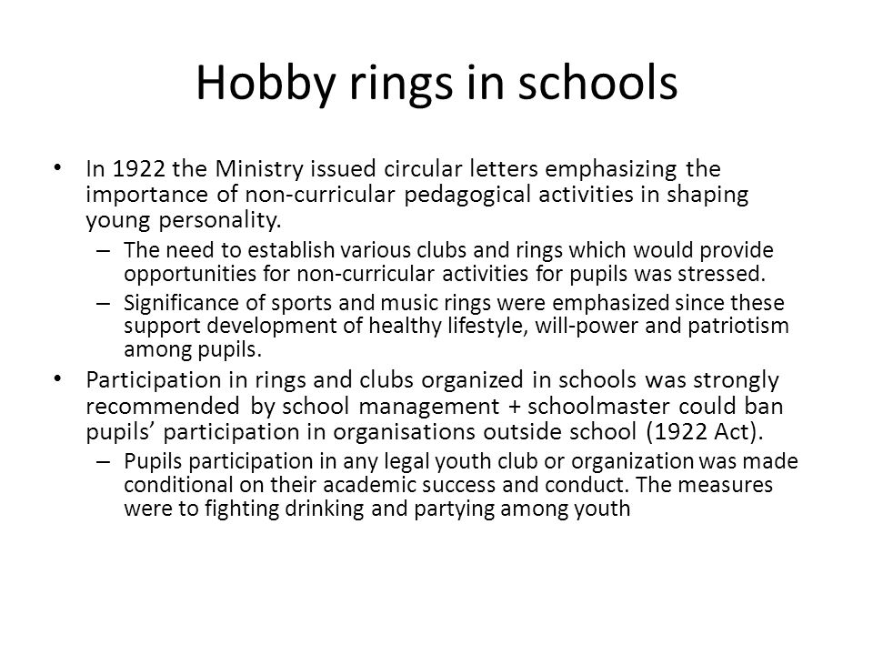 Hobby rings in schools In 1922 the Ministry issued circular letters emphasizing the importance of non-curricular pedagogical activities in shaping young personality.
