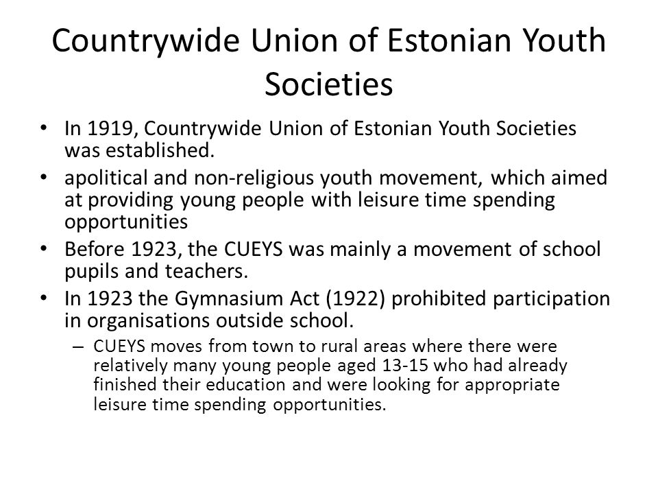 Countrywide Union of Estonian Youth Societies In 1919, Countrywide Union of Estonian Youth Societies was established.