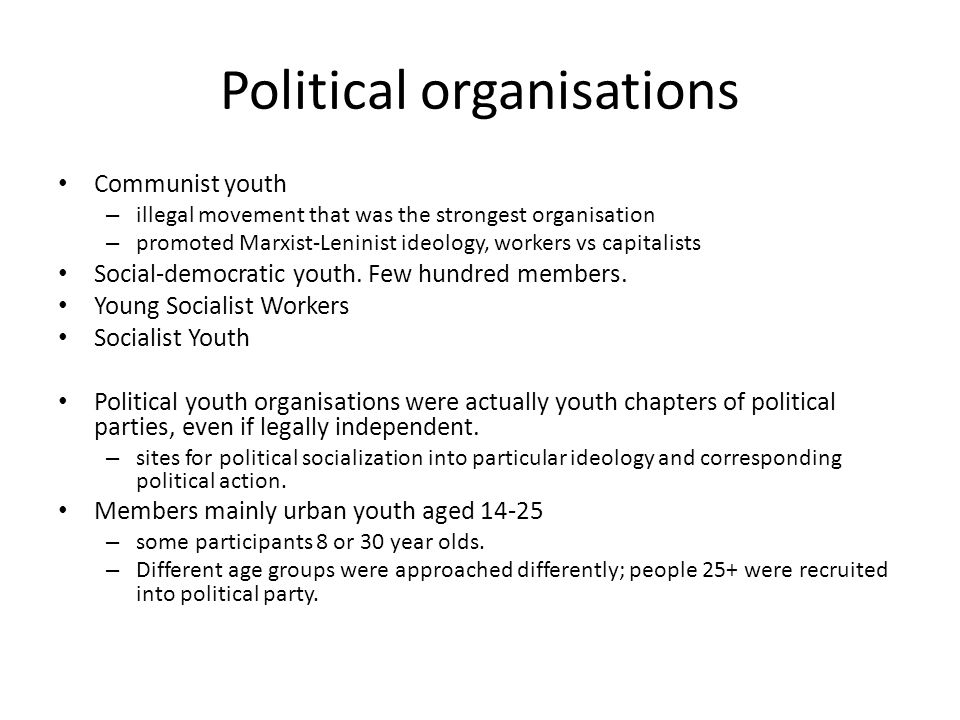 Political organisations Communist youth – illegal movement that was the strongest organisation – promoted Marxist-Leninist ideology, workers vs capitalists Social-democratic youth.