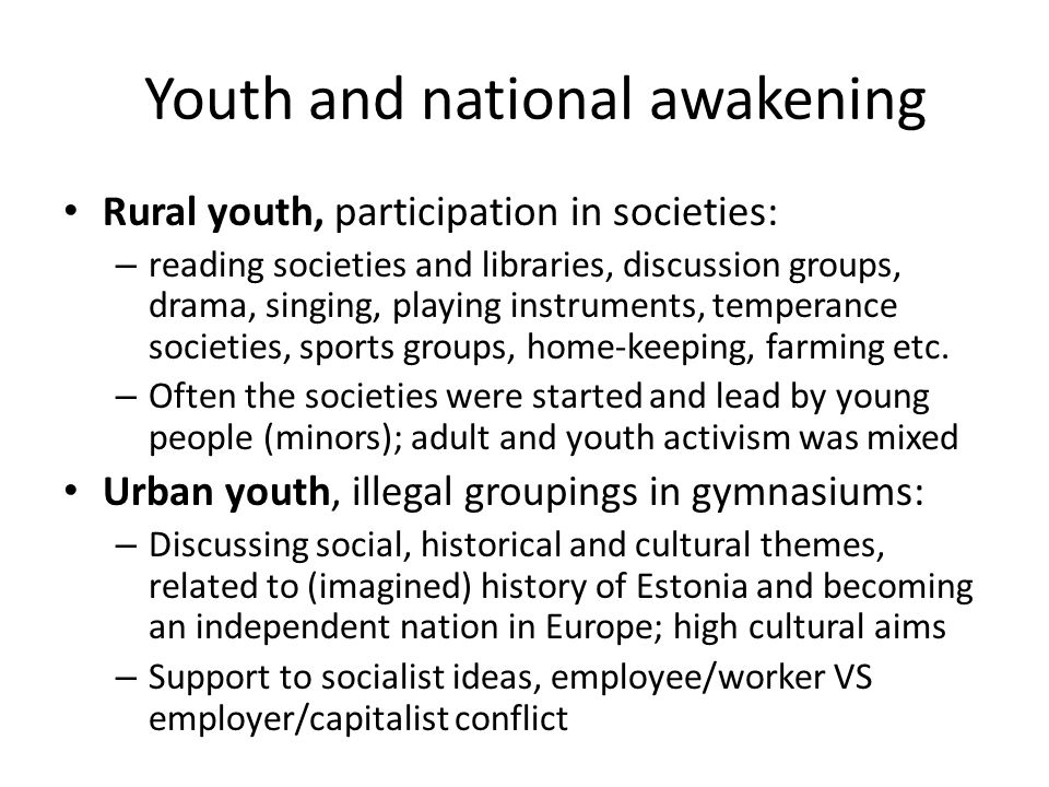 Youth and national awakening Rural youth, participation in societies: – reading societies and libraries, discussion groups, drama, singing, playing instruments, temperance societies, sports groups, home-keeping, farming etc.