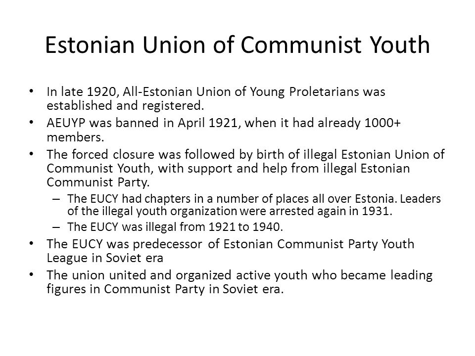 Estonian Union of Communist Youth In late 1920, All-Estonian Union of Young Proletarians was established and registered.