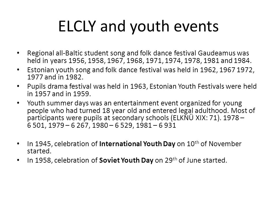 ELCLY and youth events Regional all-Baltic student song and folk dance festival Gaudeamus was held in years 1956, 1958, 1967, 1968, 1971, 1974, 1978, 1981 and 1984.
