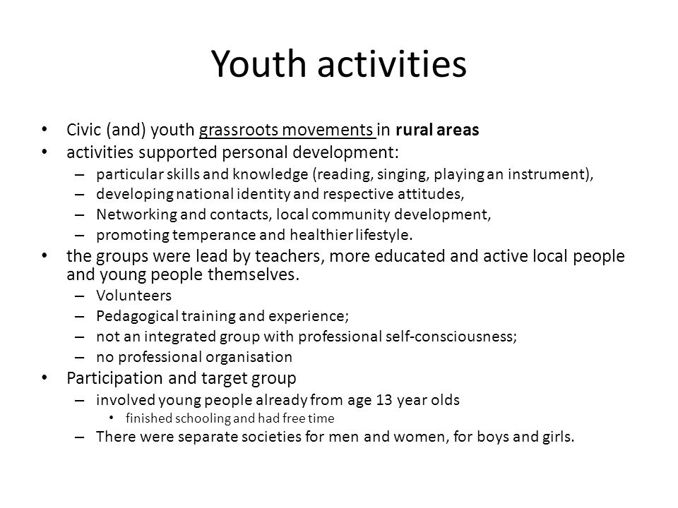 Youth instructors Participation and target group – involved young people already from very early age – education then constituted only a 4 year so that 13 year olds already had finished their schooling and had free time to spend it on other things.