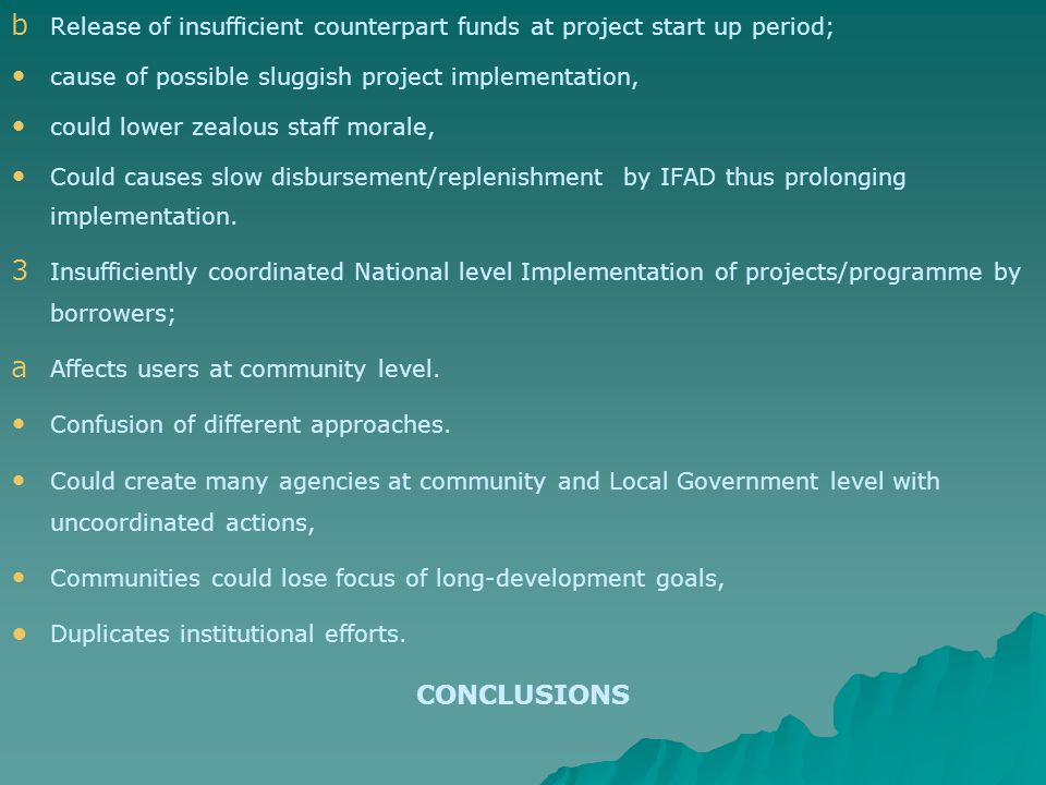 b b Release of insufficient counterpart funds at project start up period; cause of possible sluggish project implementation, could lower zealous staff