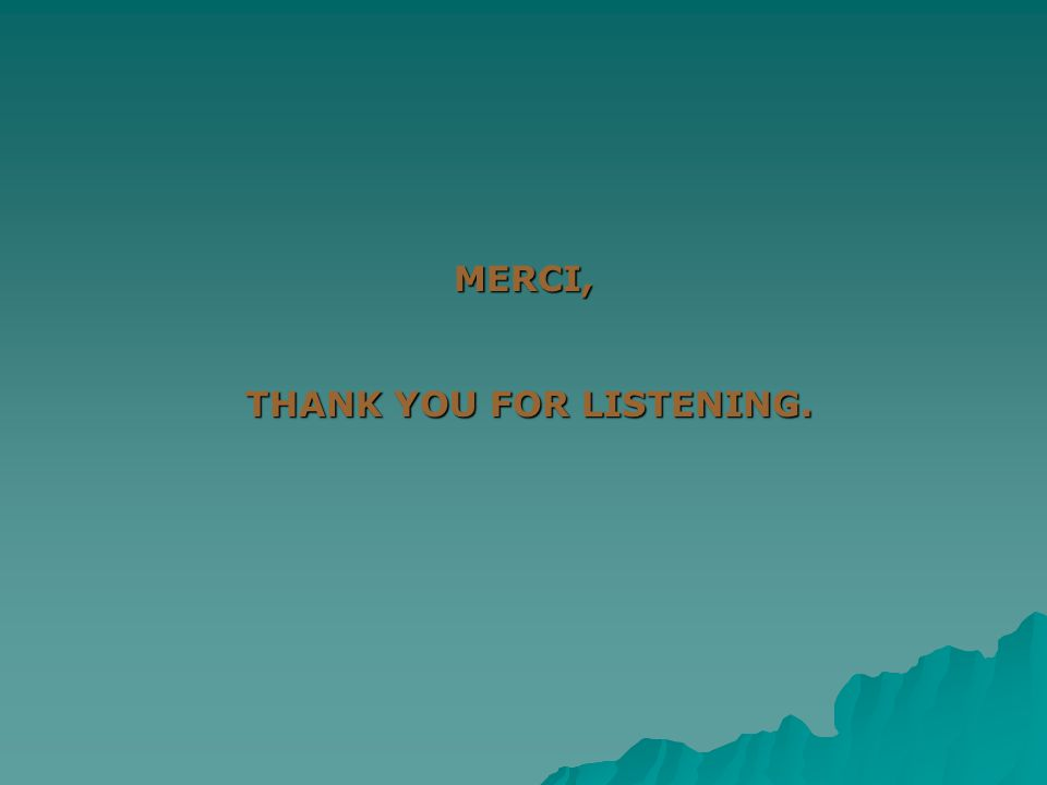 MERCI, THANK YOU FOR LISTENING. THANK YOU FOR LISTENING.