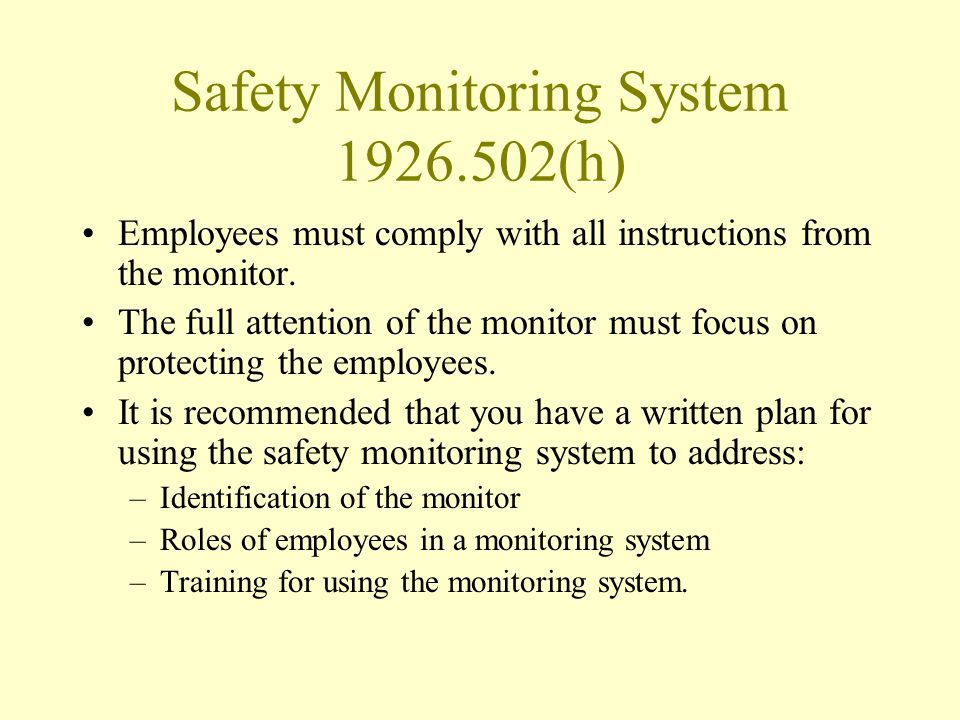 Safety Monitoring System 1926.502(h) Employees must comply with all instructions from the monitor. The full attention of the monitor must focus on pro