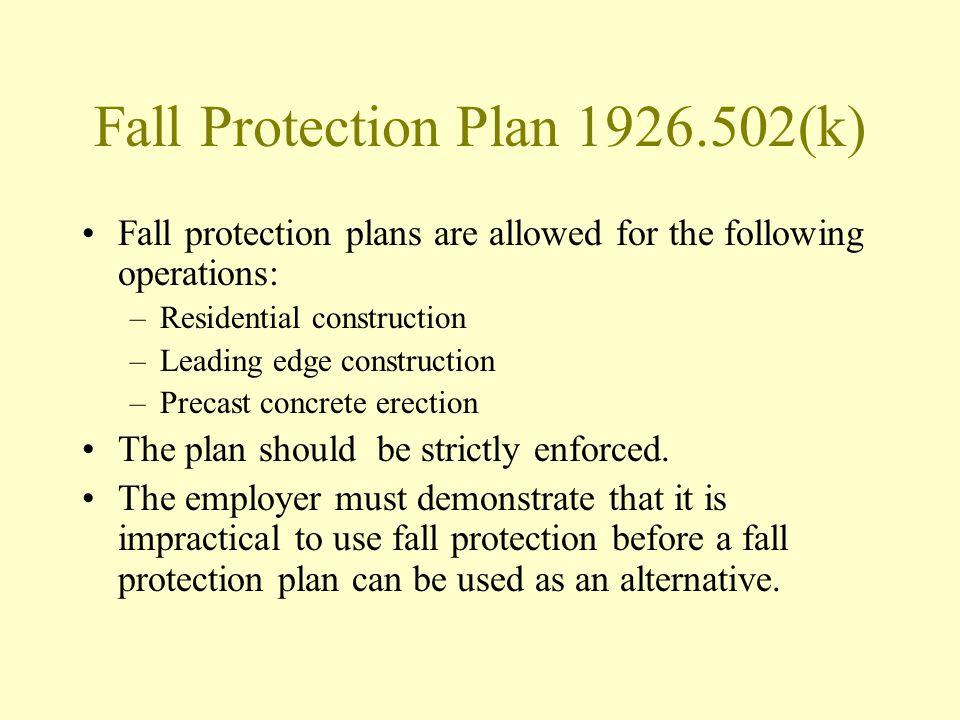 Fall Protection Plan 1926.502(k) Fall protection plans are allowed for the following operations: –Residential construction –Leading edge construction