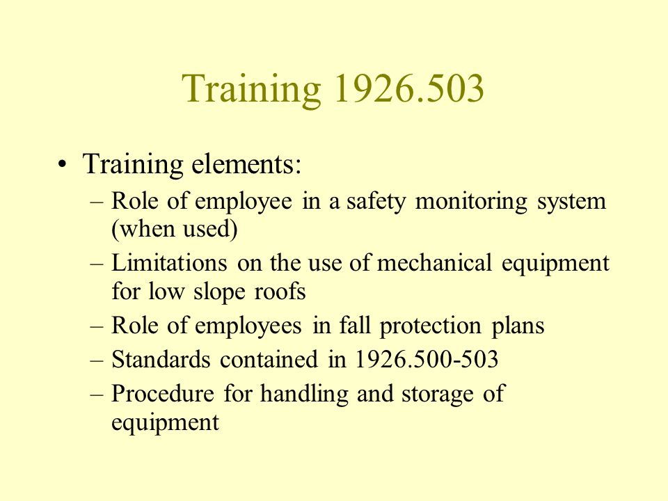 Training 1926.503 Training elements: –Role of employee in a safety monitoring system (when used) –Limitations on the use of mechanical equipment for l