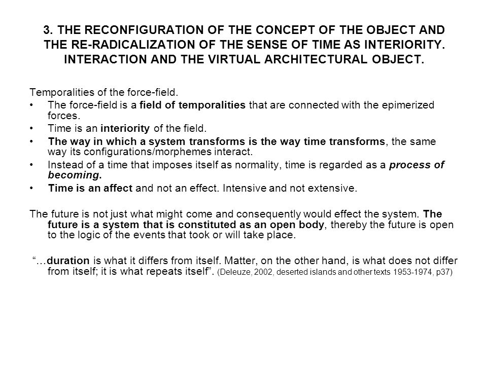 3. THE RECONFIGURATION OF THE CONCEPT OF THE OBJECT AND THE RE-RADICALIZATION OF THE SENSE OF TIME AS INTERIORITY. INTERACTION AND THE VIRTUAL ARCHITE