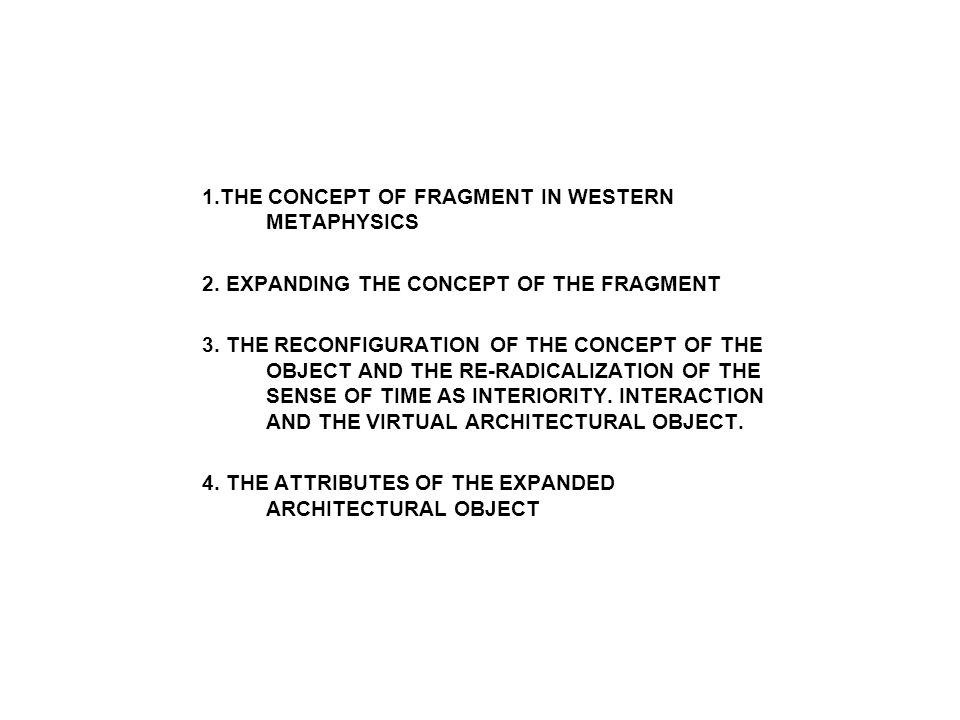 1.THE CONCEPT OF FRAGMENT IN WESTERN METAPHYSICS 2. EXPANDING THE CONCEPT OF THE FRAGMENT 3. THE RECONFIGURATION OF THE CONCEPT OF THE OBJECT AND THE
